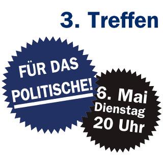 Für das Politische! 3. Treffen 6. Mai