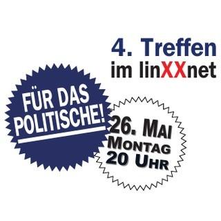 Für das Politische! 20. Mai 2014 im linXXnet
